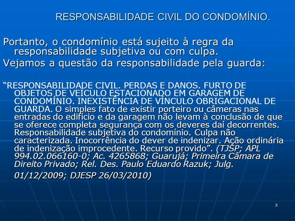 3 RESPONSABILIDADE CIVIL DO CONDOMÍNIO. Portanto, o condomínio está sujeito à regra da responsabilidade subjetiva ou com culpa. Vejamos a questão da r