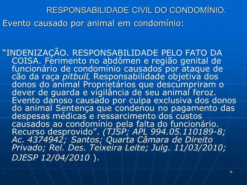 6 RESPONSABILIDADE CIVIL DO CONDOMÍNIO. Evento causado por animal em condomínio: INDENIZAÇÃO. RESPONSABILIDADE PELO FATO DA COISA. Ferimento no abdôme