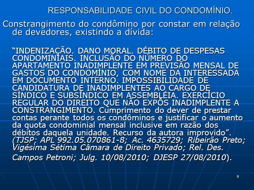 8 RESPONSABILIDADE CIVIL DO CONDOMÍNIO. Constrangimento do condômino por constar em relação de devedores, existindo a dívida: INDENIZAÇÃO. DANO MORAL.