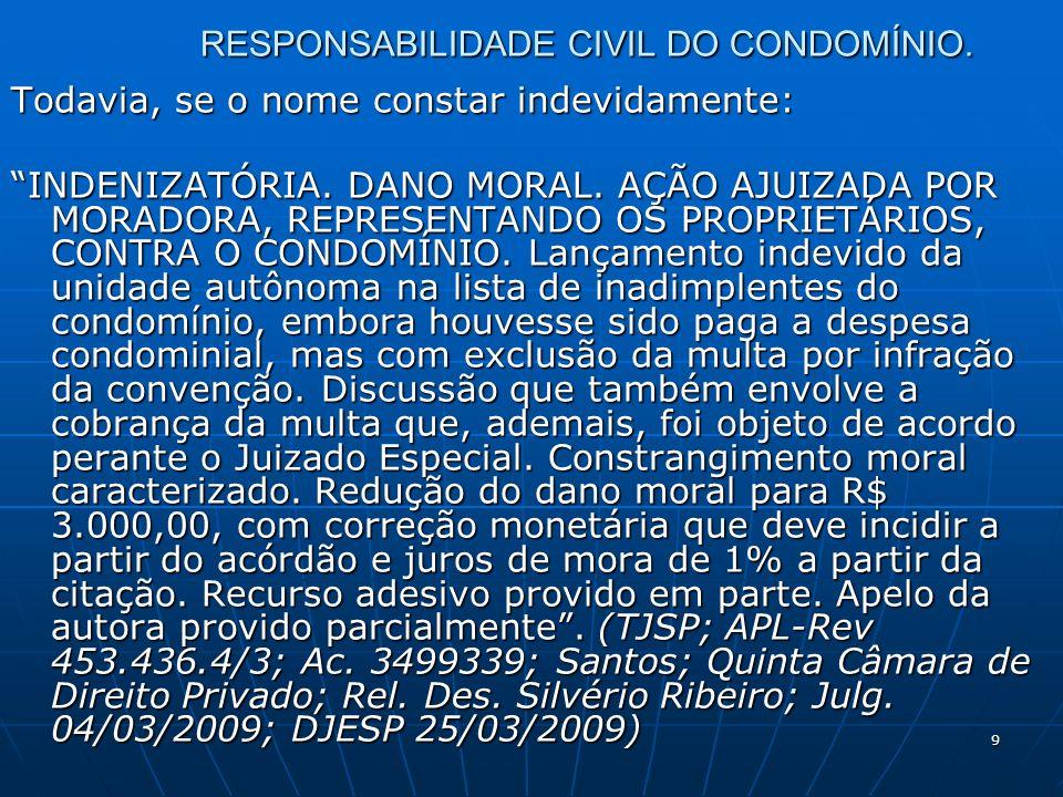 9 RESPONSABILIDADE CIVIL DO CONDOMÍNIO. Todavia, se o nome constar indevidamente: INDENIZATÓRIA. DANO MORAL. AÇÃO AJUIZADA POR MORADORA, REPRESENTANDO