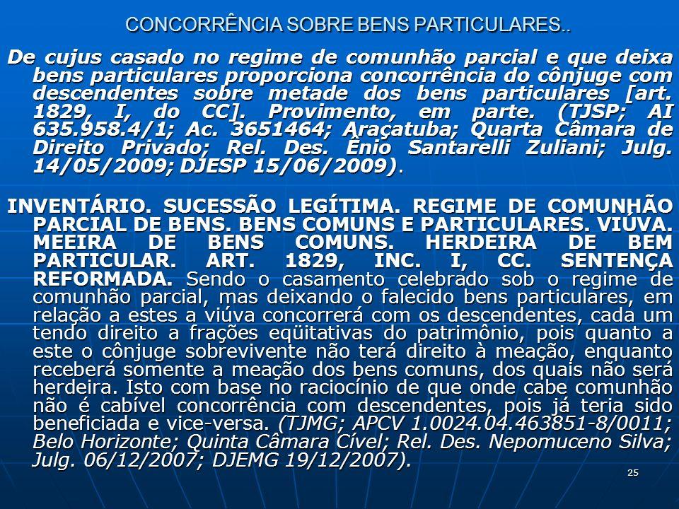 25 CONCORRÊNCIA SOBRE BENS PARTICULARES.. De cujus casado no regime de comunhão parcial e que deixa bens particulares proporciona concorrência do cônj