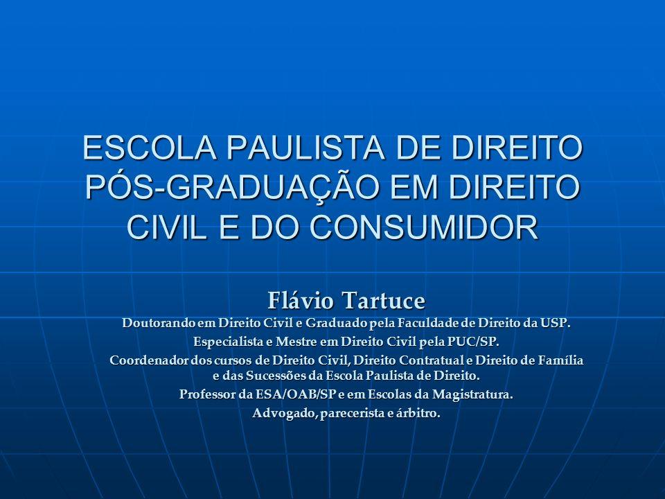 ESCOLA PAULISTA DE DIREITO PÓS-GRADUAÇÃO EM DIREITO CIVIL E DO CONSUMIDOR Flávio Tartuce Doutorando em Direito Civil e Graduado pela Faculdade de Direito da USP.