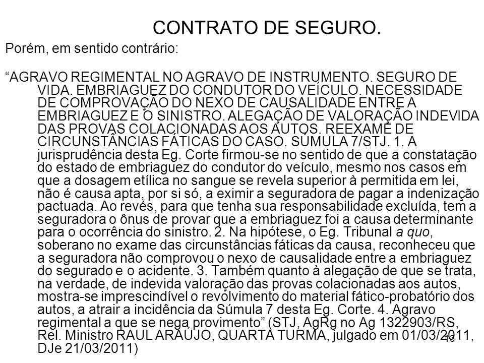 13 CONTRATO DE SEGURO.Porém, em sentido contrário: AGRAVO REGIMENTAL NO AGRAVO DE INSTRUMENTO.
