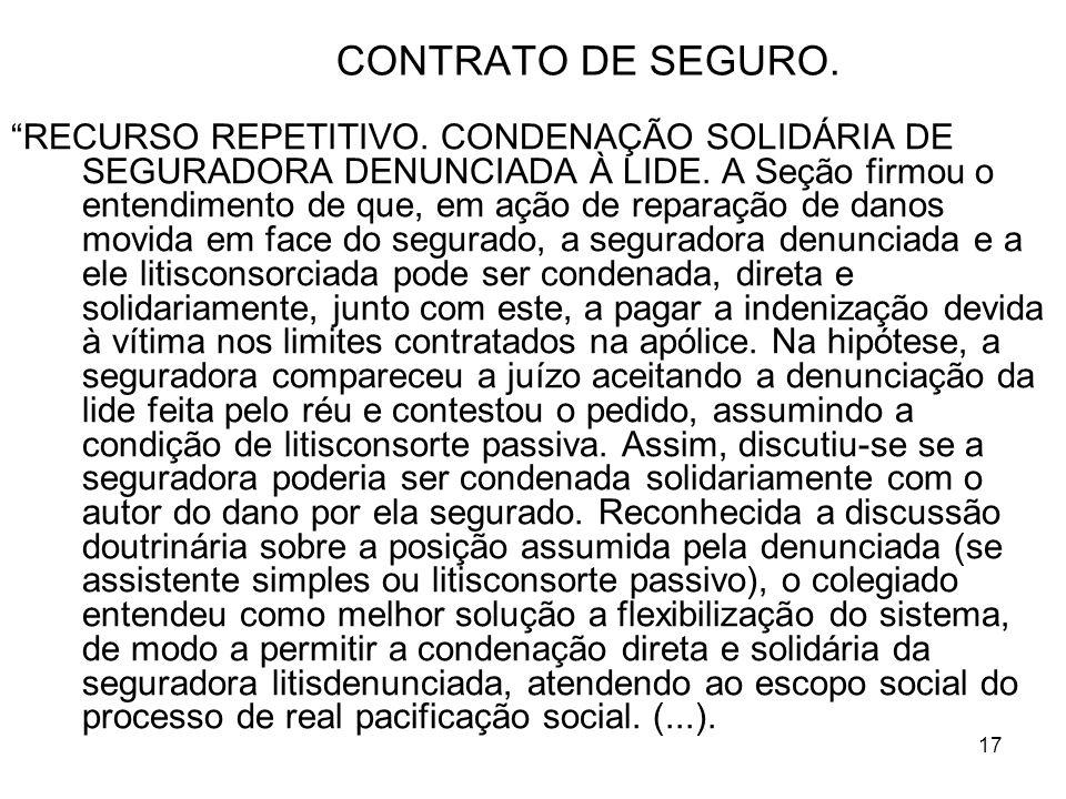 17 CONTRATO DE SEGURO.RECURSO REPETITIVO. CONDENAÇÃO SOLIDÁRIA DE SEGURADORA DENUNCIADA À LIDE.