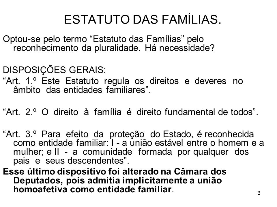 3 ESTATUTO DAS FAMÍLIAS. Optou-se pelo termo Estatuto das Famílias pelo reconhecimento da pluralidade. Há necessidade? DISPOSIÇÕES GERAIS: Art. 1.º Es