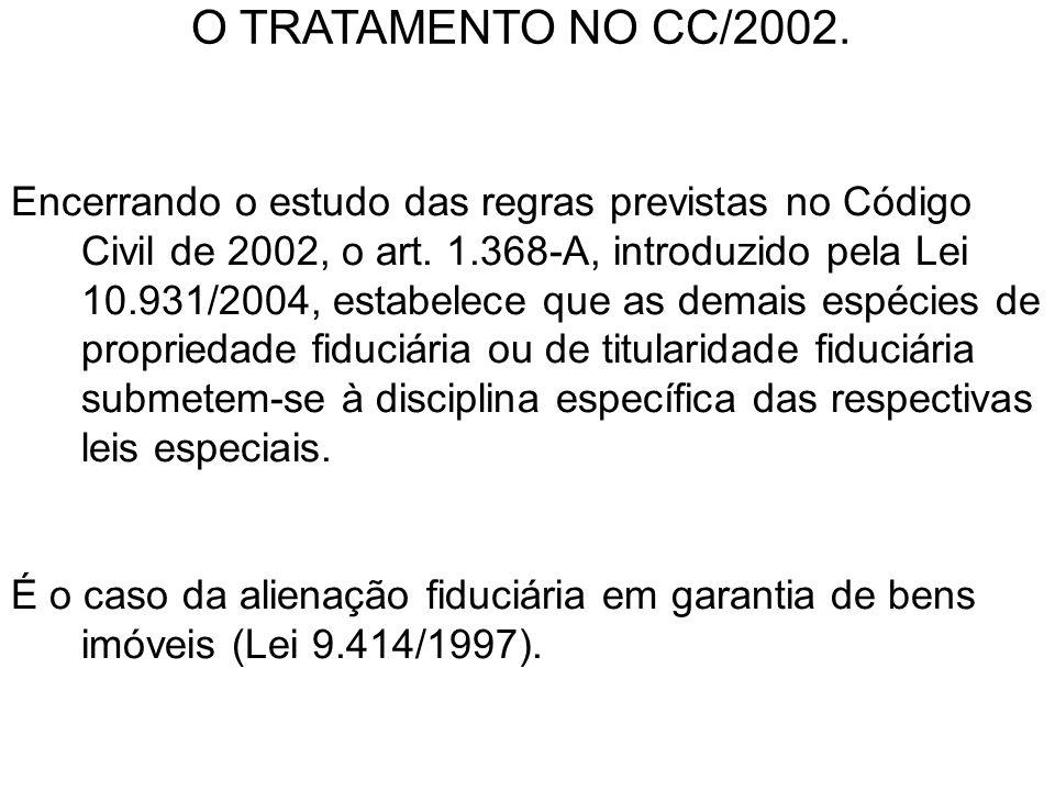 Encerrando o estudo das regras previstas no Código Civil de 2002, o art. 1.368-A, introduzido pela Lei 10.931/2004, estabelece que as demais espécies