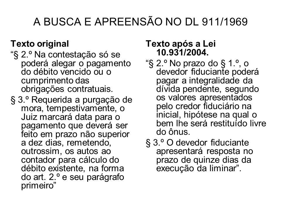 A BUSCA E APREENSÃO NO DL 911/1969 Texto original § 2.º Na contestação só se poderá alegar o pagamento do débito vencido ou o cumprimento das obrigaçõ