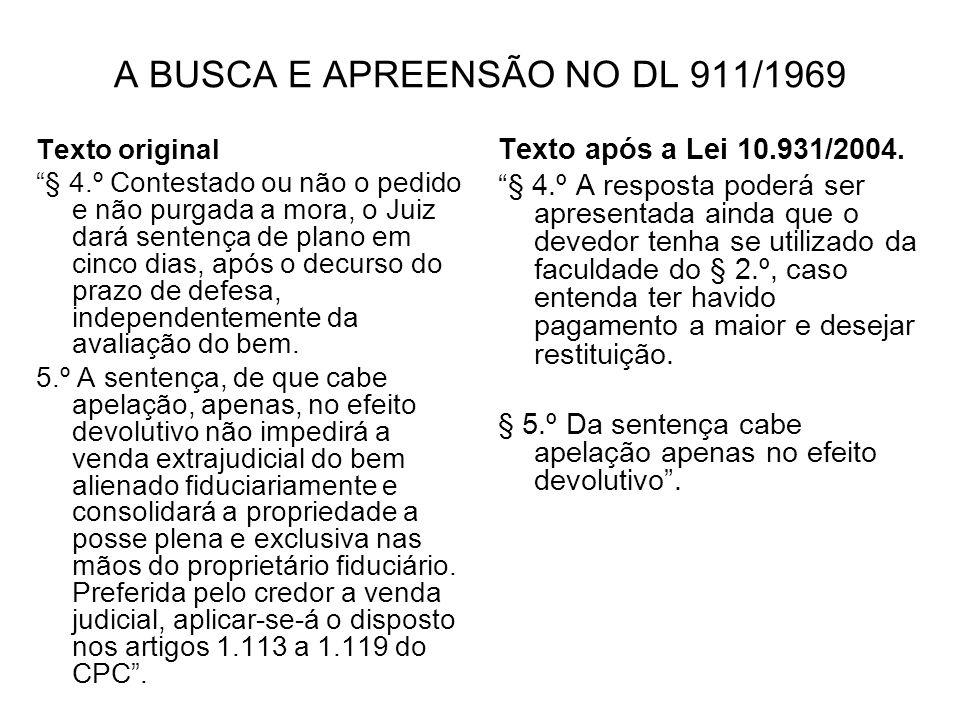 A BUSCA E APREENSÃO NO DL 911/1969 Texto original § 4.º Contestado ou não o pedido e não purgada a mora, o Juiz dará sentença de plano em cinco dias,