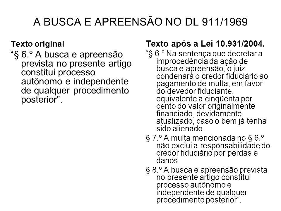 A BUSCA E APREENSÃO NO DL 911/1969 Texto original § 6.º A busca e apreensão prevista no presente artigo constitui processo autônomo e independente de