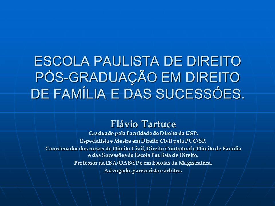 ESCOLA PAULISTA DE DIREITO PÓS-GRADUAÇÃO EM DIREITO DE FAMÍLIA E DAS SUCESSÓES. Flávio Tartuce Graduado pela Faculdade de Direito da USP. Especialista