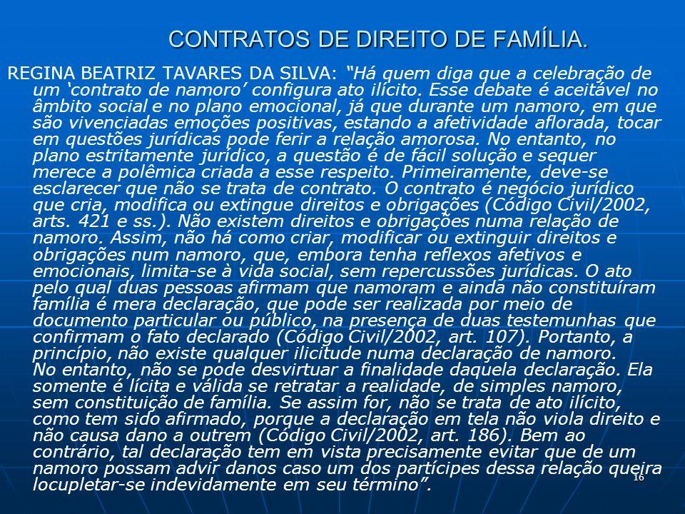 16 CONTRATOS DE DIREITO DE FAMÍLIA. REGINA BEATRIZ TAVARES DA SILVA: Há quem diga que a celebração de um contrato de namoro configura ato ilícito. Ess