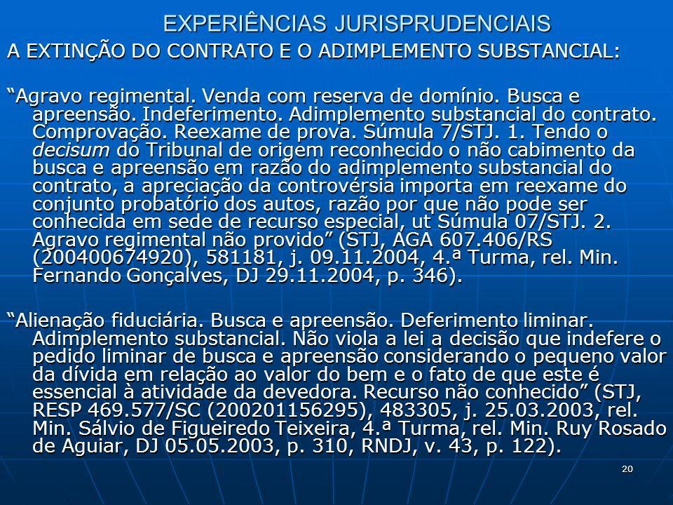 20 EXPERIÊNCIAS JURISPRUDENCIAIS A EXTINÇÃO DO CONTRATO E O ADIMPLEMENTO SUBSTANCIAL: Agravo regimental.