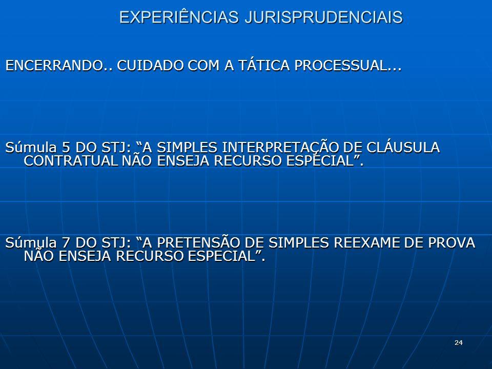 24 EXPERIÊNCIAS JURISPRUDENCIAIS ENCERRANDO.. CUIDADO COM A TÁTICA PROCESSUAL...