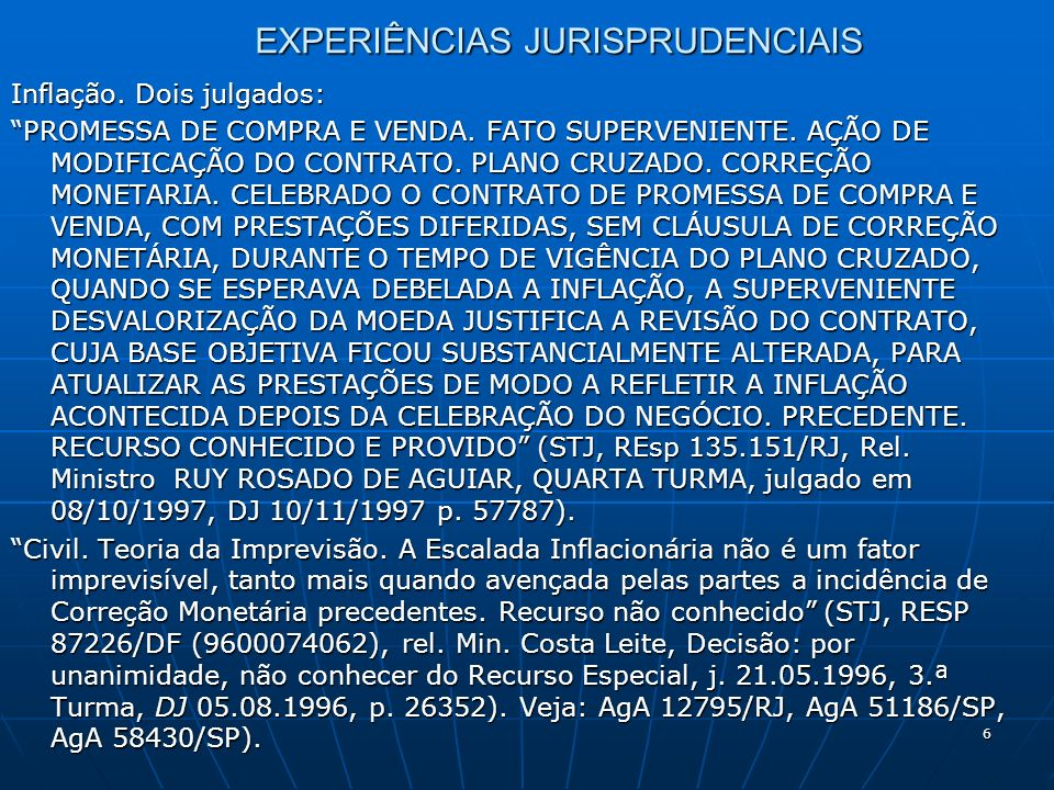 6 EXPERIÊNCIAS JURISPRUDENCIAIS Inflação. Dois julgados: PROMESSA DE COMPRA E VENDA.