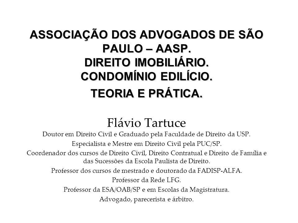 ASSOCIAÇÃO DOS ADVOGADOS DE SÃO PAULO – AASP. DIREITO IMOBILIÁRIO. CONDOMÍNIO EDILÍCIO. TEORIA E PRÁTICA. Flávio Tartuce Doutor em Direito Civil e Gra