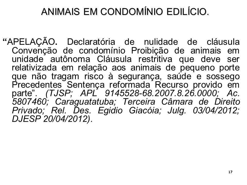 17 ANIMAIS EM CONDOMÍNIO EDILÍCIO. APELAÇÃO. Declaratória de nulidade de cláusula Convenção de condomínio Proibição de animais em unidade autônoma Clá
