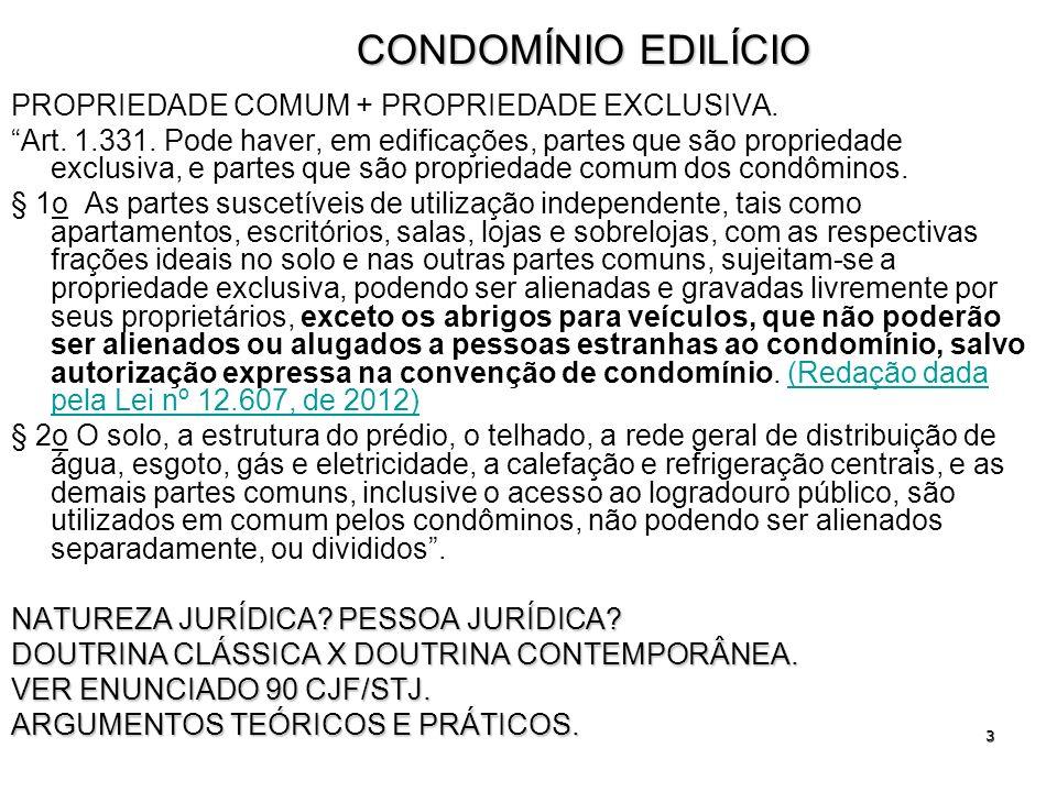 3 CONDOMÍNIO EDILÍCIO PROPRIEDADE COMUM + PROPRIEDADE EXCLUSIVA. Art. 1.331. Pode haver, em edificações, partes que são propriedade exclusiva, e parte