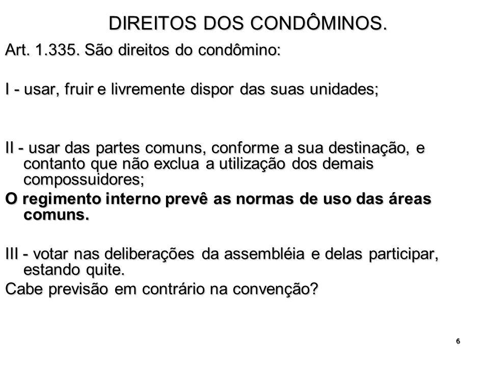 6 DIREITOS DOS CONDÔMINOS. Art. 1.335. São direitos do condômino: I - usar, fruir e livremente dispor das suas unidades; II - usar das partes comuns,