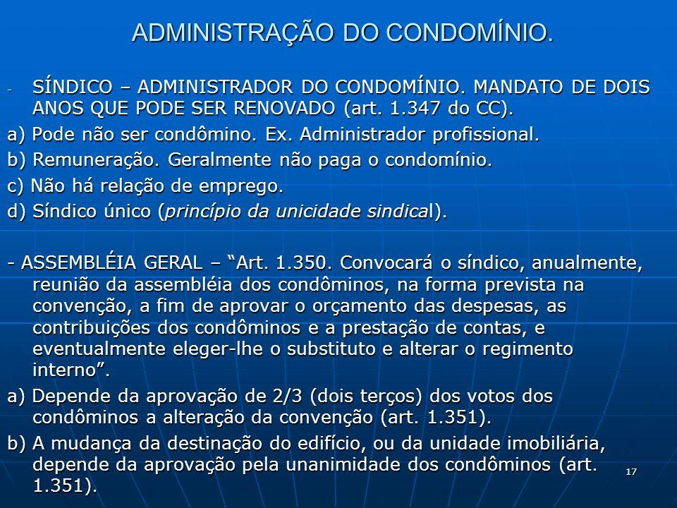 17 ADMINISTRAÇÃO DO CONDOMÍNIO. - SÍNDICO – ADMINISTRADOR DO CONDOMÍNIO. MANDATO DE DOIS ANOS QUE PODE SER RENOVADO (art. 1.347 do CC). a) Pode não se