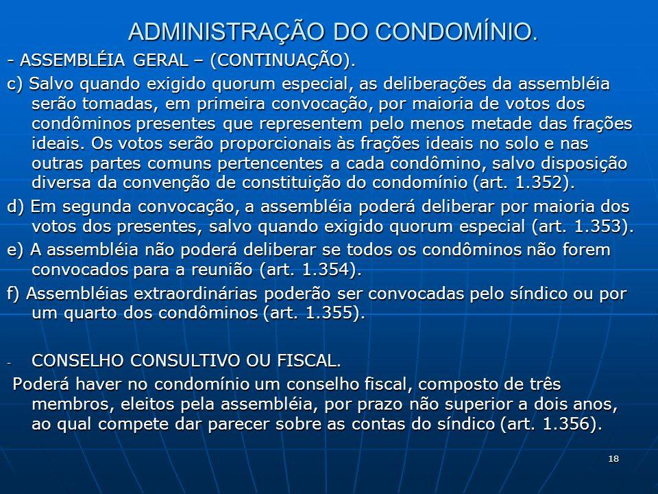 18 ADMINISTRAÇÃO DO CONDOMÍNIO. - ASSEMBLÉIA GERAL – (CONTINUAÇÃO). c) Salvo quando exigido quorum especial, as deliberações da assembléia serão tomad