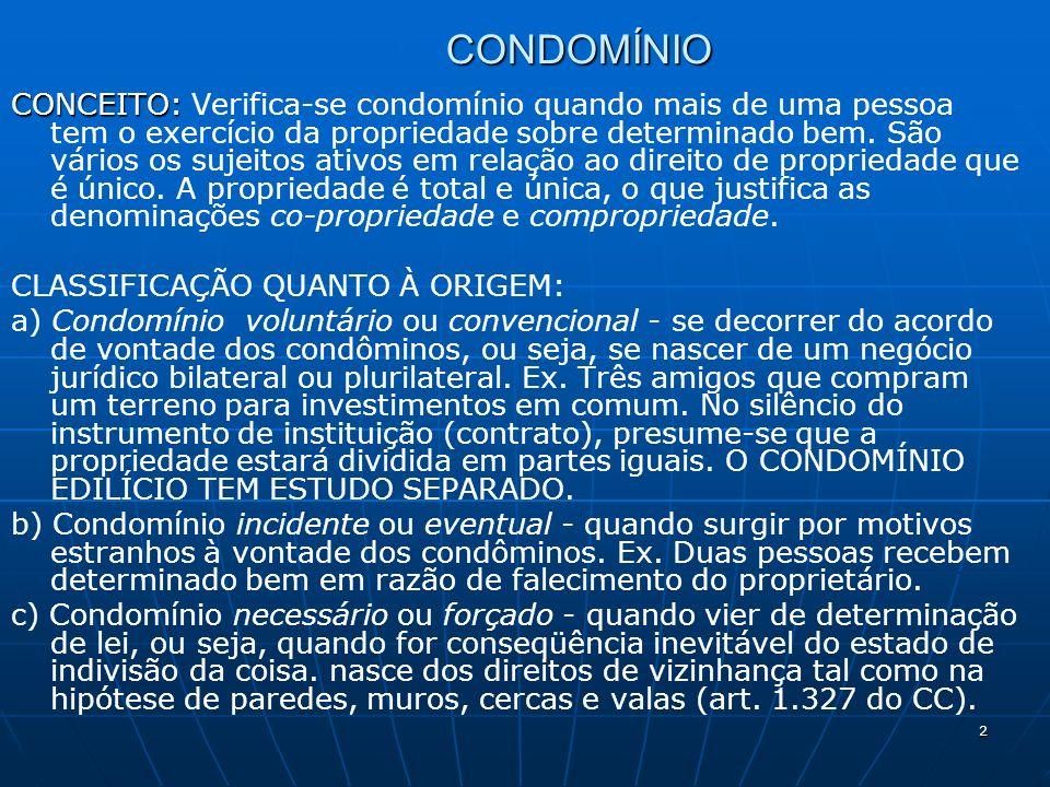 2 CONDOMÍNIO CONCEITO: CONCEITO: Verifica-se condomínio quando mais de uma pessoa tem o exercício da propriedade sobre determinado bem. São vários os