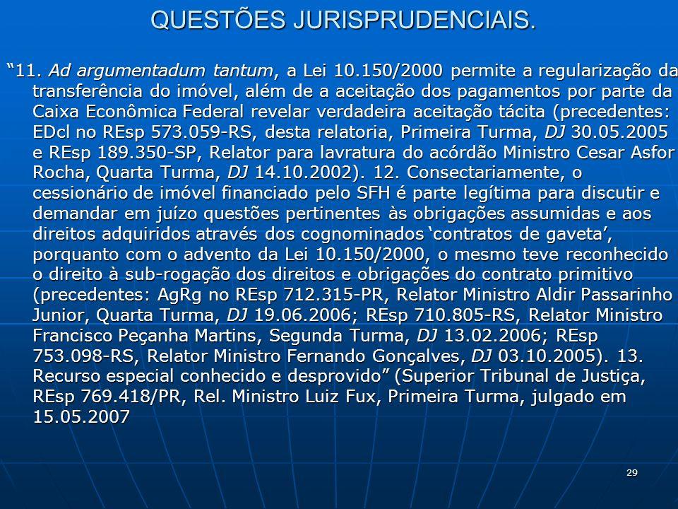 29 QUESTÕES JURISPRUDENCIAIS. 11. Ad argumentadum tantum, a Lei 10.150/2000 permite a regularização da transferência do imóvel, além de a aceitação do