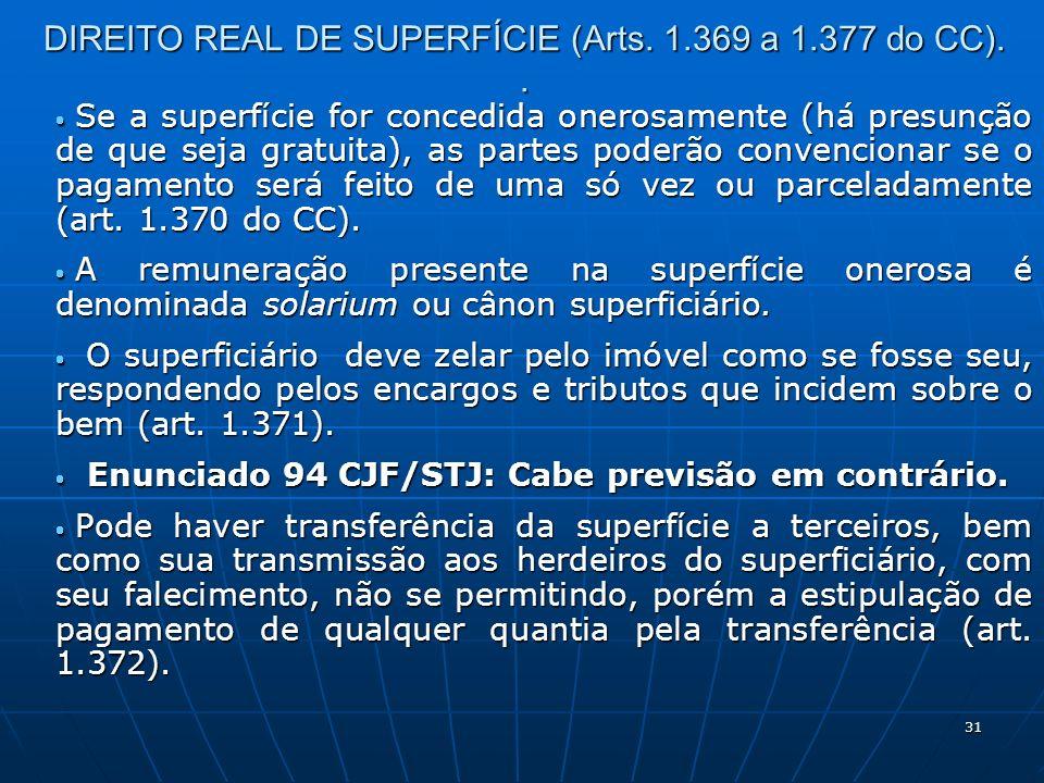 31 DIREITO REAL DE SUPERFÍCIE (Arts. 1.369 a 1.377 do CC).. Se a superfície for concedida onerosamente (há presunção de que seja gratuita), as partes