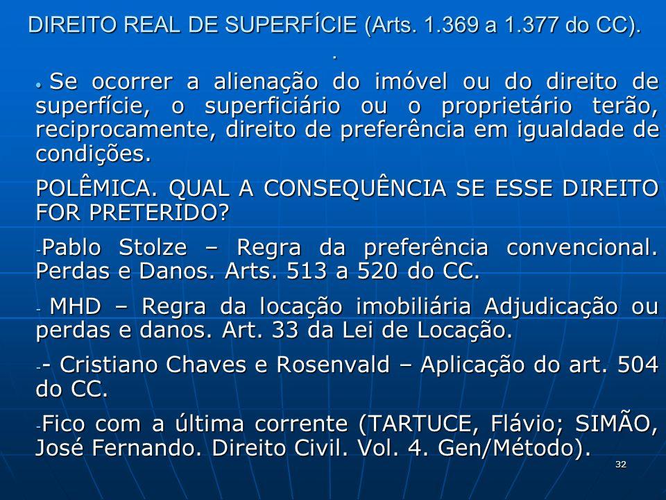 32 DIREITO REAL DE SUPERFÍCIE (Arts. 1.369 a 1.377 do CC).. Se ocorrer a alienação do imóvel ou do direito de superfície, o superficiário ou o proprie