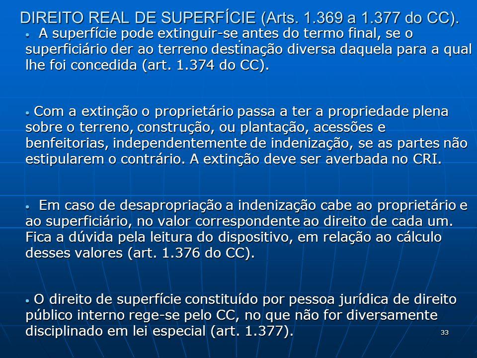33 DIREITO REAL DE SUPERFÍCIE (Arts. 1.369 a 1.377 do CC).. A superfície pode extinguir-se antes do termo final, se o superficiário der ao terreno des