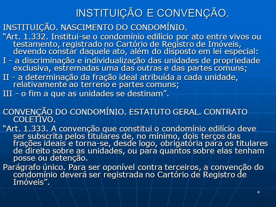 4 INSTITUIÇÃO E CONVENÇÃO. INSTITUIÇÃO. NASCIMENTO DO CONDOMÍNIO. Art. 1.332. Institui-se o condomínio edilício por ato entre vivos ou testamento, reg