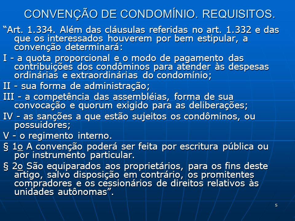 5 CONVENÇÃO DE CONDOMÍNIO. REQUISITOS. Art. 1.334. Além das cláusulas referidas no art. 1.332 e das que os interessados houverem por bem estipular, a