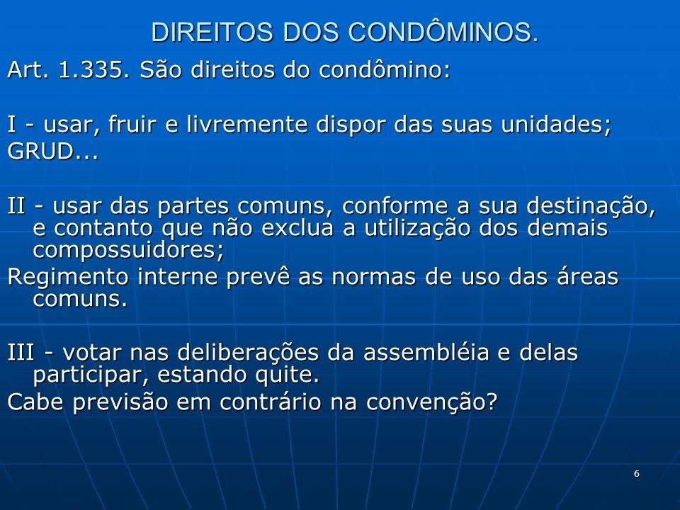 6 DIREITOS DOS CONDÔMINOS. Art. 1.335. São direitos do condômino: I - usar, fruir e livremente dispor das suas unidades; GRUD... II - usar das partes