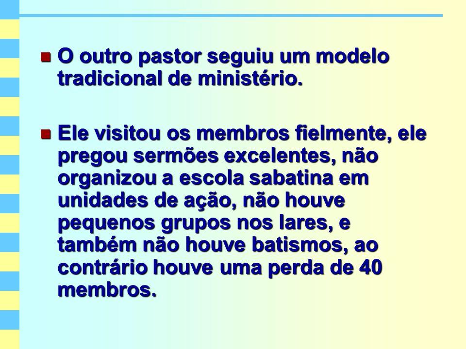 O outro pastor seguiu um modelo tradicional de ministério. O outro pastor seguiu um modelo tradicional de ministério. Ele visitou os membros fielmente
