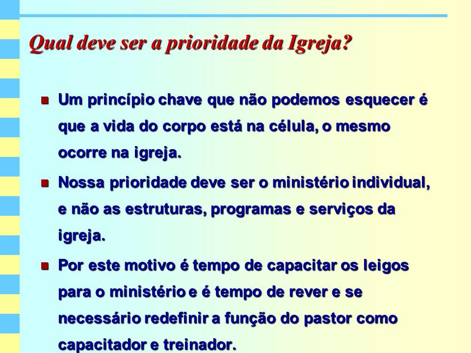 Qual deve ser a prioridade da Igreja? Um princípio chave que não podemos esquecer é que a vida do corpo está na célula, o mesmo ocorre na igreja. Um p