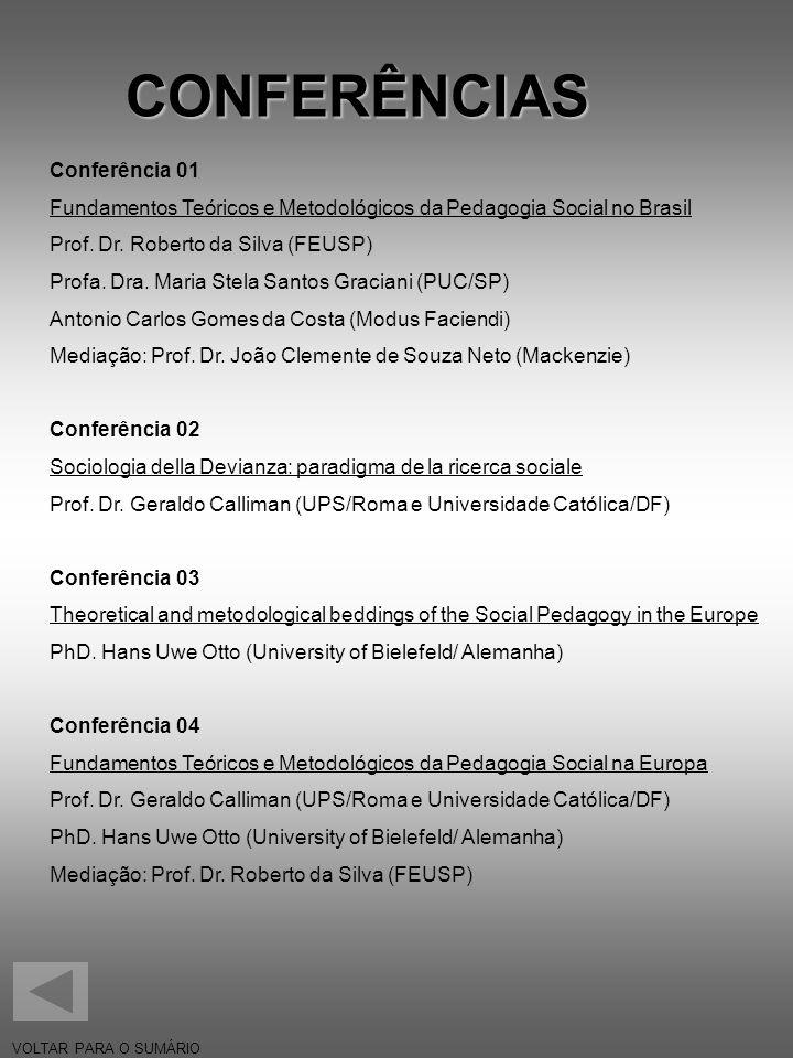 CONFERÊNCIAS VOLTAR PARA O SUMÁRIO Conferência 01 Fundamentos Teóricos e Metodológicos da Pedagogia Social no Brasil Prof. Dr. Roberto da Silva (FEUSP