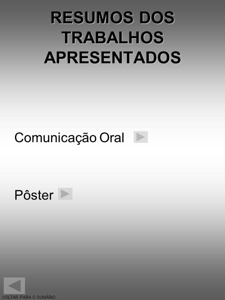 RESUMOS DOS TRABALHOS APRESENTADOS Comunicação Oral Pôster VOLTAR PARA O SUMÁRIO