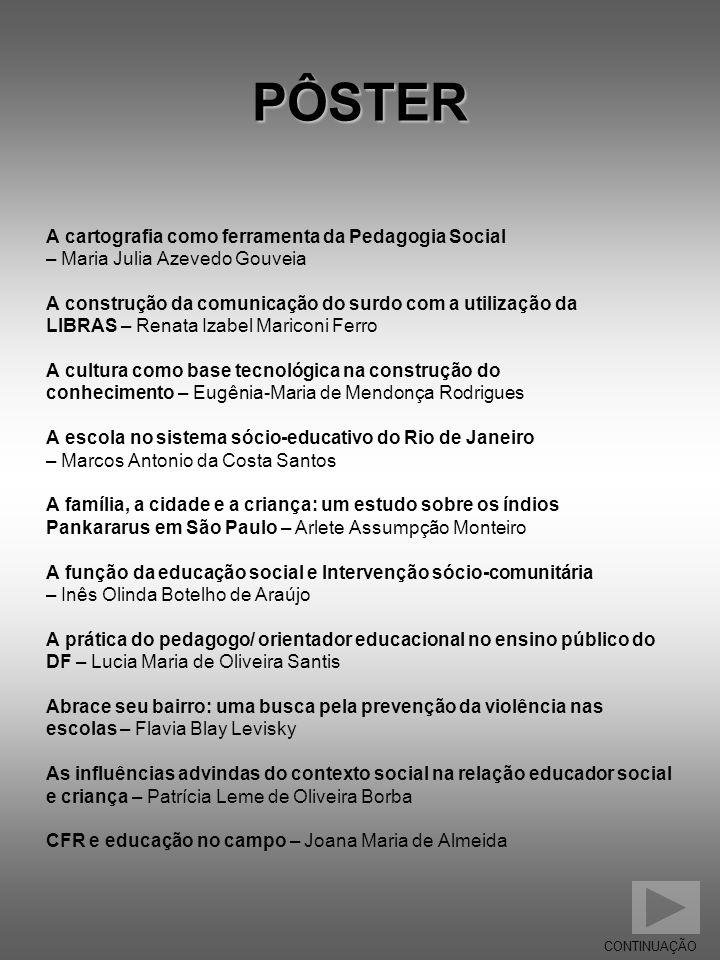 PÔSTER A cartografia como ferramenta da Pedagogia Social – Maria Julia Azevedo Gouveia A construção da comunicação do surdo com a utilização da LIBRAS