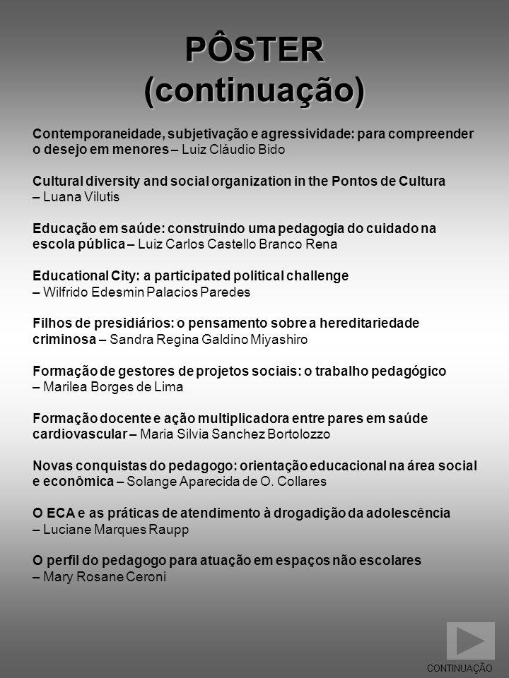 PÔSTER (continuação) Contemporaneidade, subjetivação e agressividade: para compreender o desejo em menores – Luiz Cláudio Bido Cultural diversity and