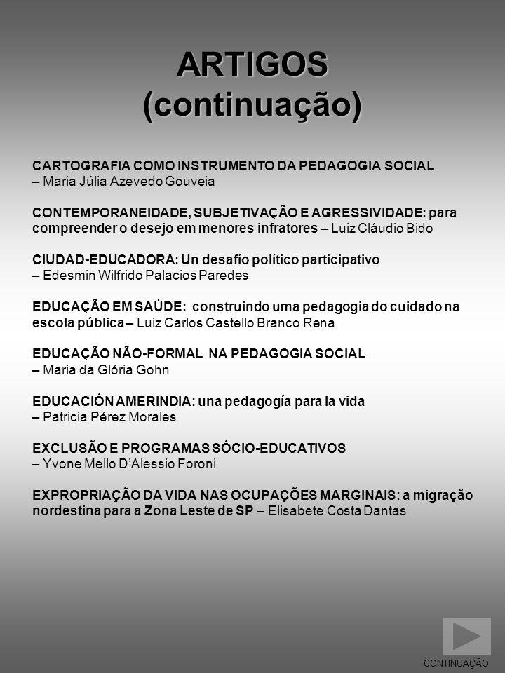 ARTIGOS (continuação) CARTOGRAFIA COMO INSTRUMENTO DA PEDAGOGIA SOCIAL – Maria Júlia Azevedo Gouveia CONTEMPORANEIDADE, SUBJETIVAÇÃO E AGRESSIVIDADE: