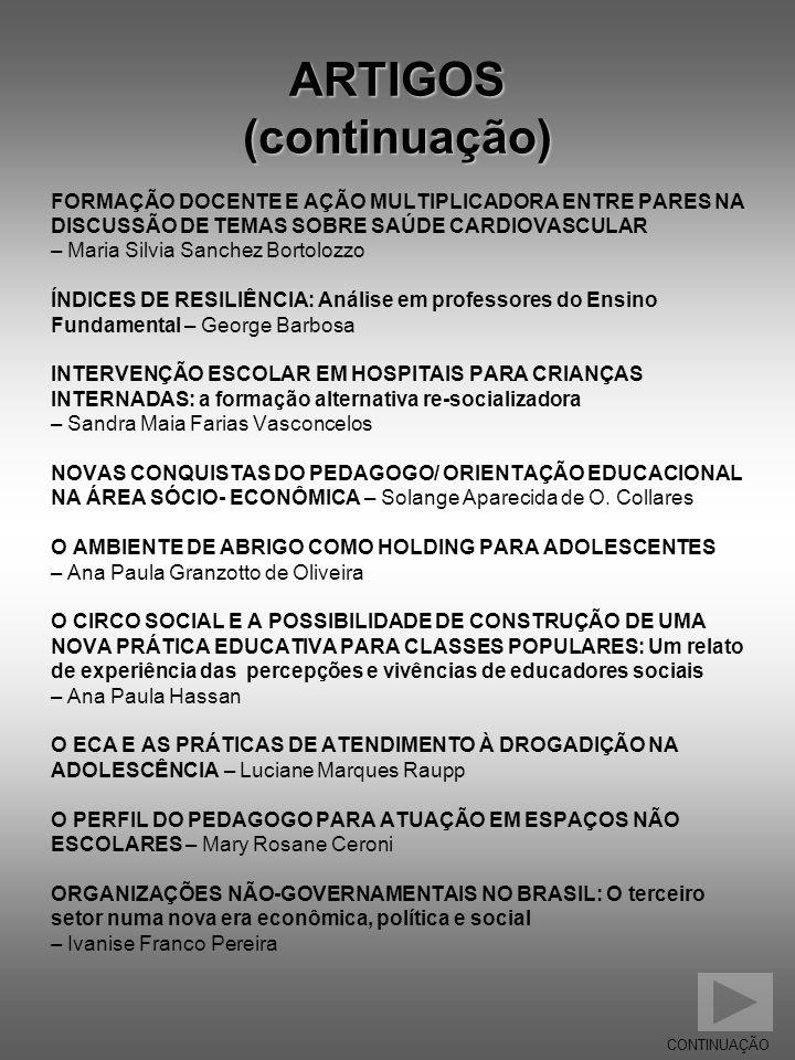 ARTIGOS (continuação) FORMAÇÃO DOCENTE E AÇÃO MULTIPLICADORA ENTRE PARES NA DISCUSSÃO DE TEMAS SOBRE SAÚDE CARDIOVASCULAR – Maria Silvia Sanchez Borto