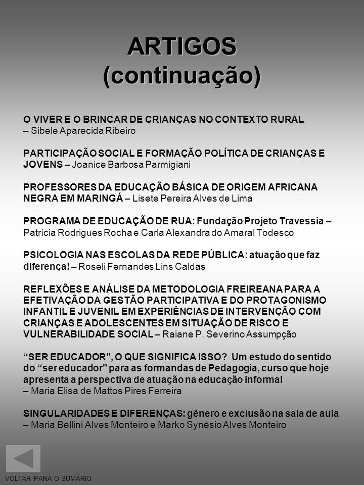 ARTIGOS (continuação) O VIVER E O BRINCAR DE CRIANÇAS NO CONTEXTO RURAL – Sibele Aparecida Ribeiro PARTICIPAÇÃO SOCIAL E FORMAÇÃO POLÍTICA DE CRIANÇAS