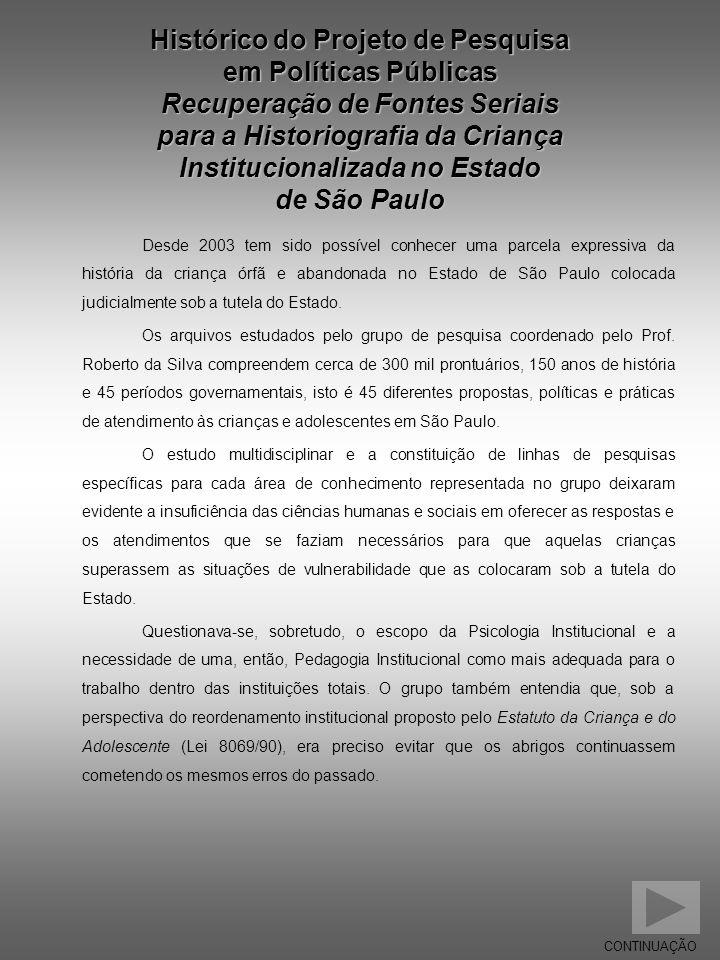 Histórico do Projeto de Pesquisa em Políticas Públicas Recuperação de Fontes Seriais para a Historiografia da Criança Institucionalizada no Estado de