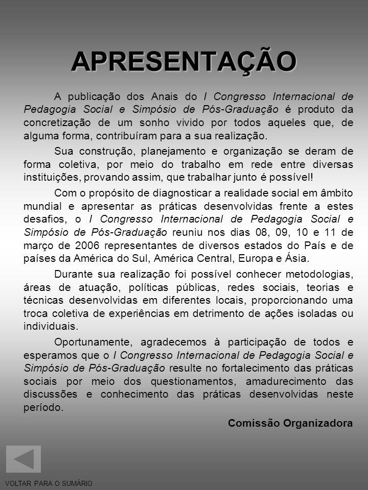 Abertura do I CONGRESSO INTERNACIONAL DE PEDAGOGIA SOCIAL E SIMPÓSIO DE PÓS-GRADUAÇÃO Local Auditório da Escola de Aplicação (FEUSP) Horário 09 horas Conferência Fundamentos Teóricos e Metodológicos da Pedagogia Social no Brasil Conferencistas Prof.