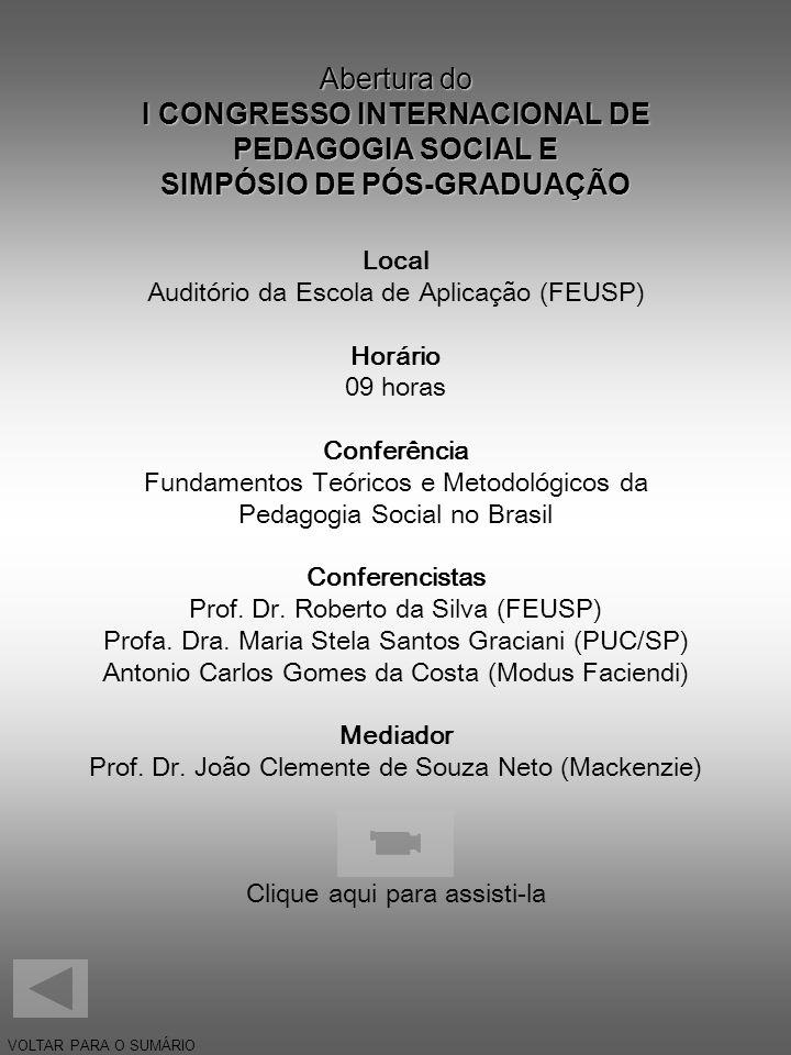 Abertura do I CONGRESSO INTERNACIONAL DE PEDAGOGIA SOCIAL E SIMPÓSIO DE PÓS-GRADUAÇÃO Local Auditório da Escola de Aplicação (FEUSP) Horário 09 horas