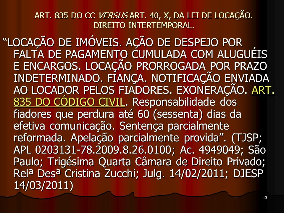 13 ART. 835 DO CC VERSUS ART. 40, X, DA LEI DE LOCAÇÃO.