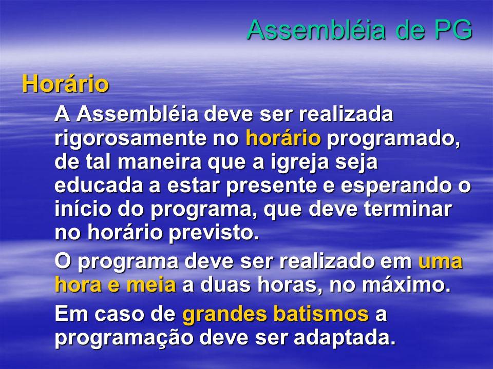 Assembléia de PG Horário A Assembléia deve ser realizada rigorosamente no horário programado, de tal maneira que a igreja seja educada a estar present
