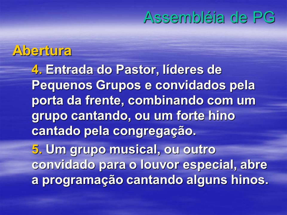 Assembléia de PG Abertura 4. Entrada do Pastor, líderes de Pequenos Grupos e convidados pela porta da frente, combinando com um grupo cantando, ou um