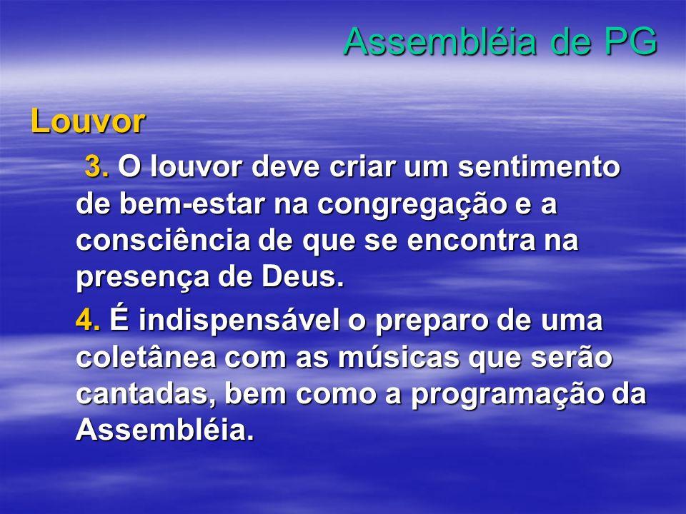 Assembléia de PG Louvor 3. O louvor deve criar um sentimento de bem-estar na congregação e a consciência de que se encontra na presença de Deus. 3. O