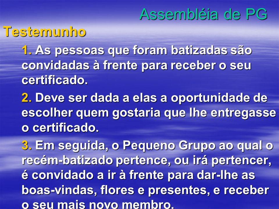 Assembléia de PG Testemunho 1. As pessoas que foram batizadas são convidadas à frente para receber o seu certificado. 2. Deve ser dada a elas a oportu