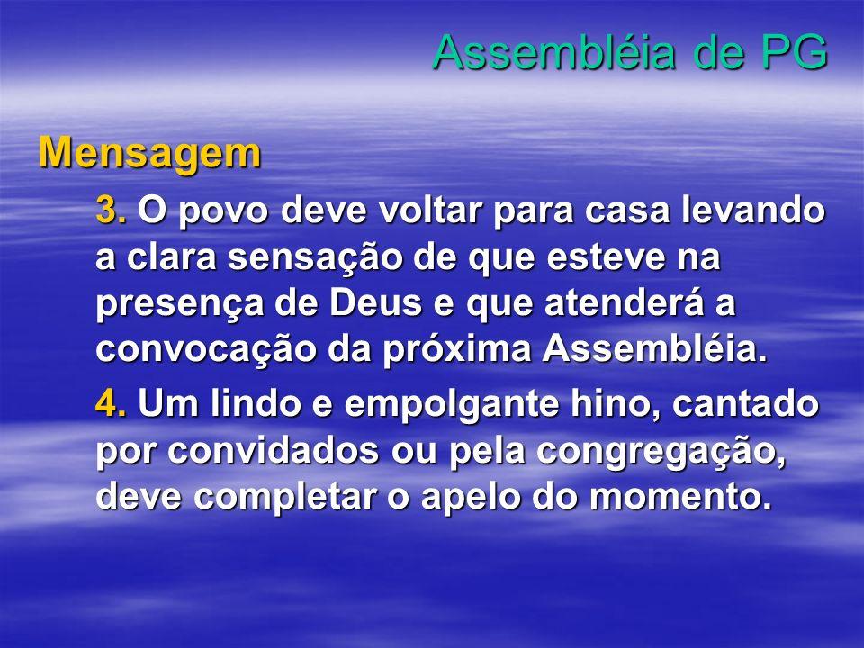 Assembléia de PG Mensagem 3. O povo deve voltar para casa levando a clara sensação de que esteve na presença de Deus e que atenderá a convocação da pr
